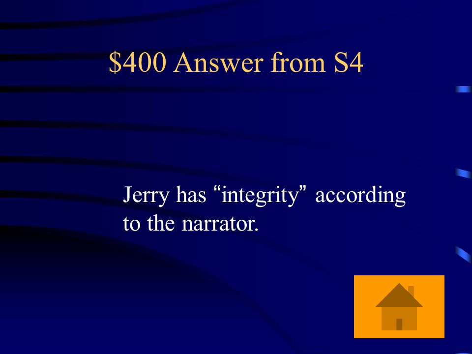 $400 Question from S4 What is the special characteristic that the narrator gives to Jerry