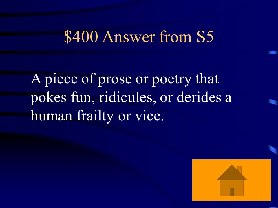 $400 Question from S5 What is the definition of satire?