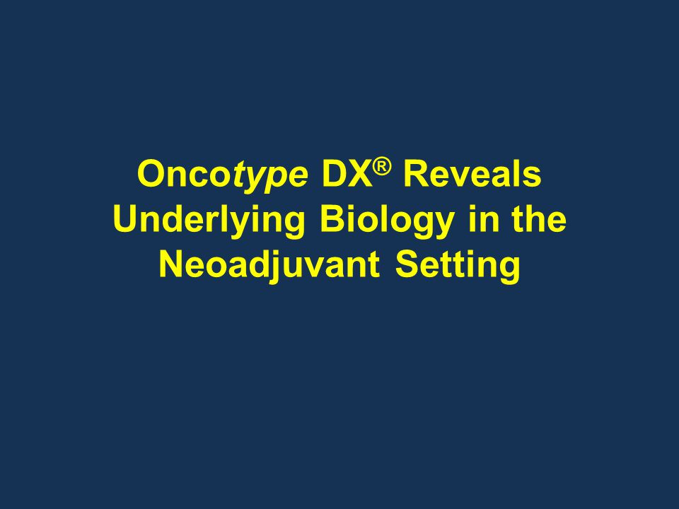 Oncotype DX ® Reveals Underlying Biology in the Neoadjuvant Setting