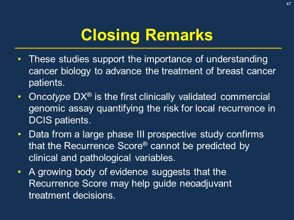 47 Closing Remarks These studies support the importance of understanding cancer biology to advance the treatment of breast cancer patients.