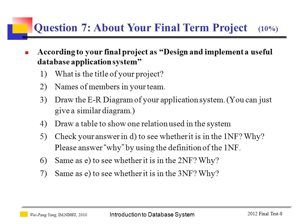 "Introduction to Database System Wei-Pang Yang, IM.NDHU, 2010 According to your final project as ""Design and implement a useful database application sy"