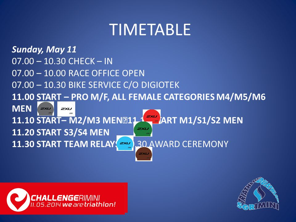 Sunday, May 11 07.00 – 10.30 CHECK – IN 07.00 – 10.00 RACE OFFICE OPEN 07.00 – 10.30 BIKE SERVICE C/O DIGIOTEK 11.00 START – PRO M/F, ALL FEMALE CATEGORIES M4/M5/M6 MEN 11.10 START– M2/M3 MEN 11.15 START M1/S1/S2 MEN 11.20 START S3/S4 MEN 11.30 START TEAM RELAYS 20.30 AWARD CEREMONY TIMETABLE