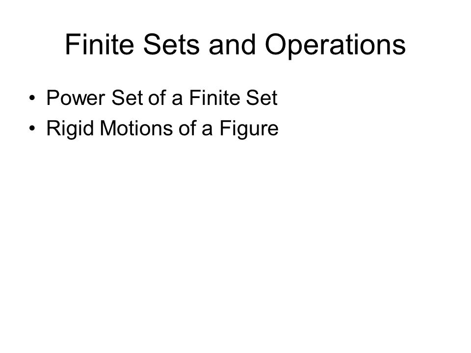 Finite Sets and Operations Power Set of a Finite Set Rigid Motions of a Figure