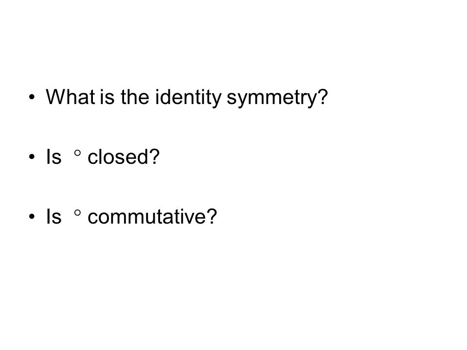 What is the identity symmetry? Is  closed? Is  commutative?