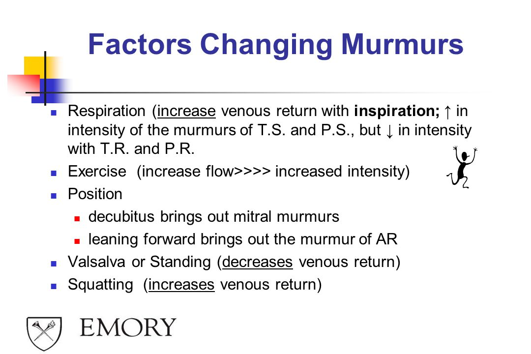 Factors Changing Murmurs Respiration (increase venous return with inspiration; ↑ in intensity of the murmurs of T.S.