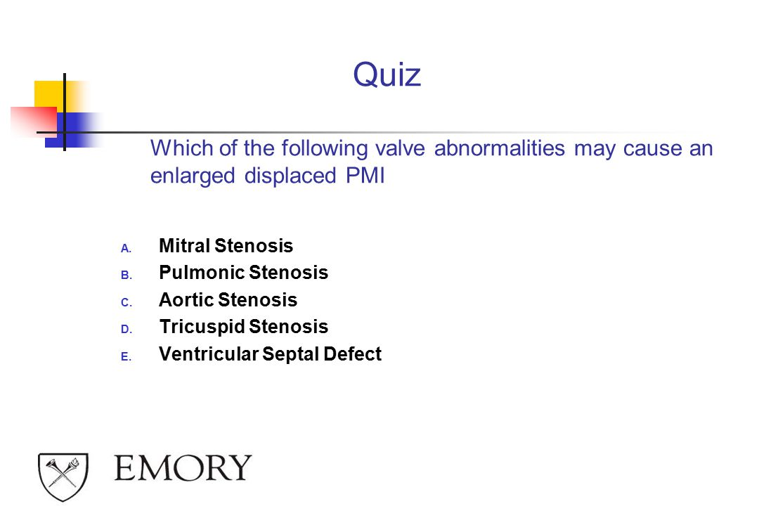 Quiz Which of the following valve abnormalities may cause an enlarged displaced PMI A.