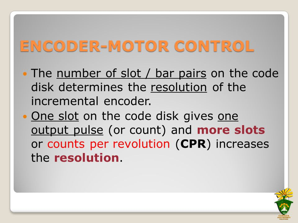ENCODER-MOTOR CONTROL The number of slot / bar pairs on the code disk determines the resolution of the incremental encoder.