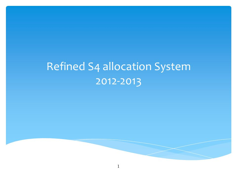Refined S4 allocation System 2012-2013 1