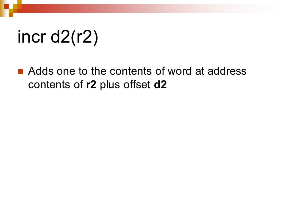 incr d2(r2) Adds one to the contents of word at address contents of r2 plus offset d2