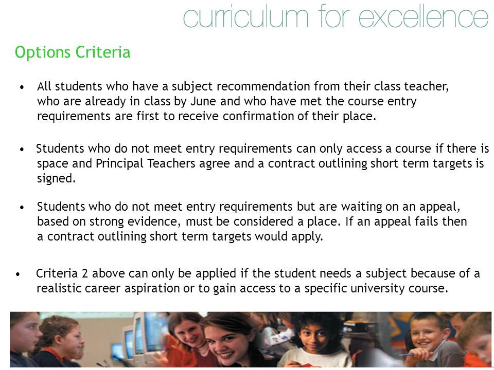 Options Criteria All students who have a subject recommendation from their class teacher, who are already in class by June and who have met the course