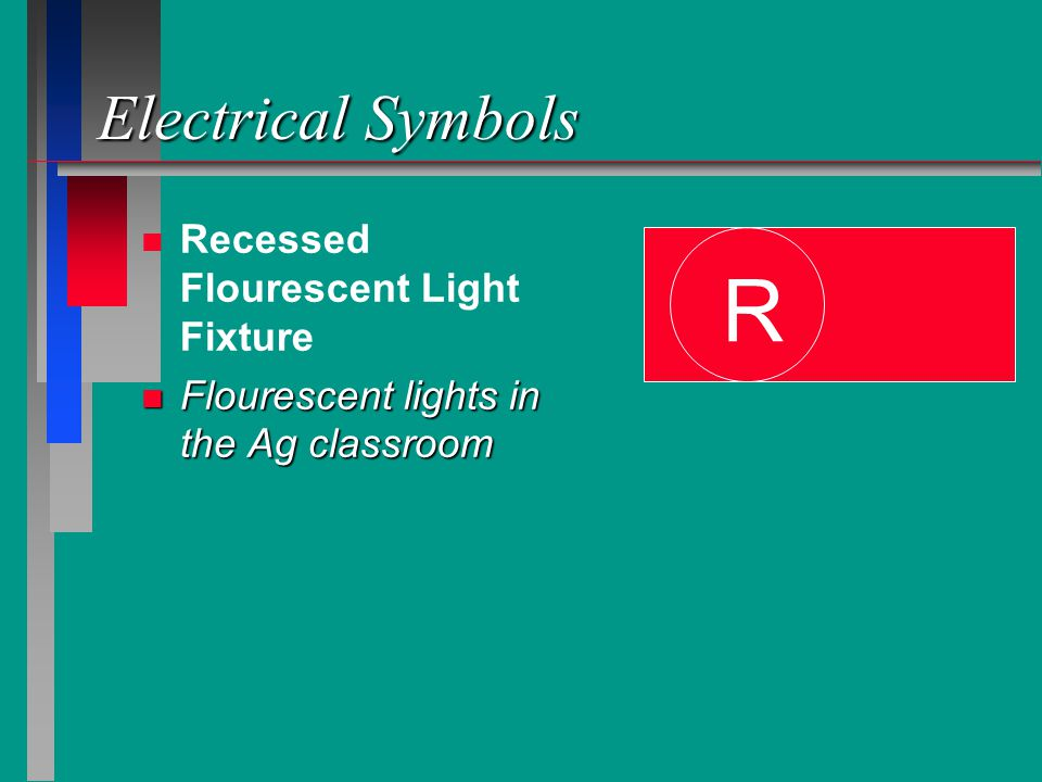 Electrical Symbols n n Recessed Flourescent Light Fixture n Flourescent lights in the Ag classroom R