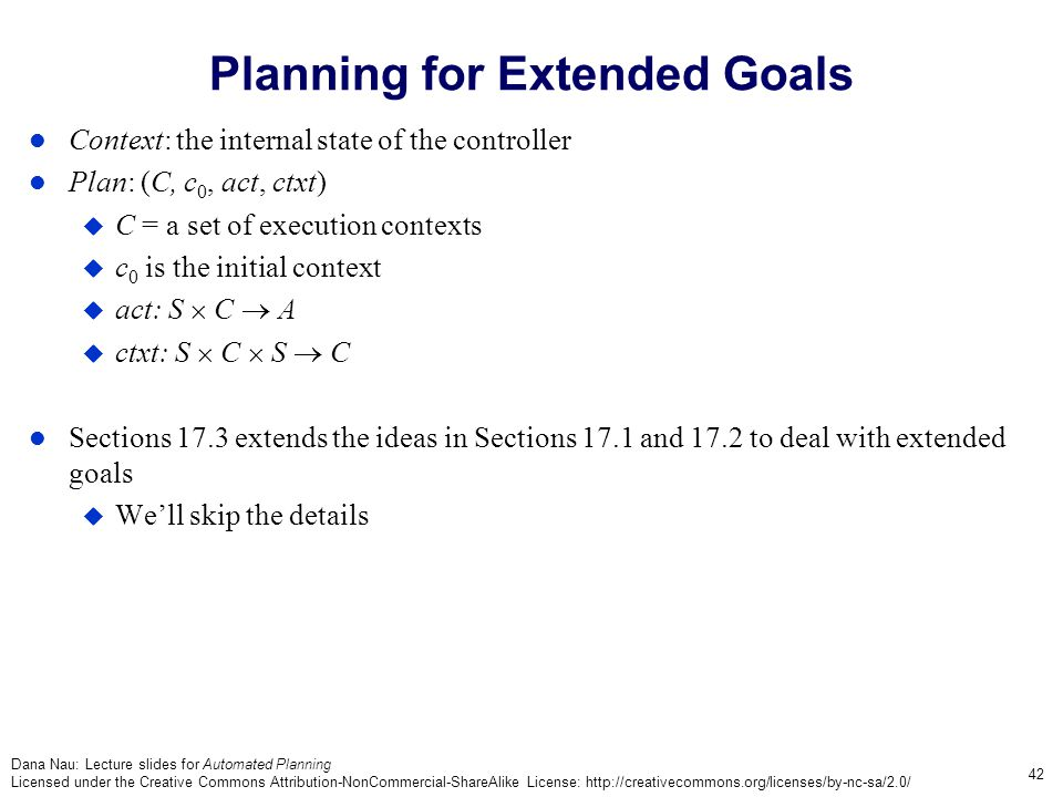 Dana Nau: Lecture slides for Automated Planning Licensed under the Creative Commons Attribution-NonCommercial-ShareAlike License: http://creativecommo