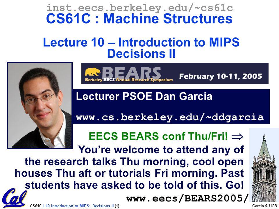 CS61C L10 Introduction to MIPS: Decisions II (1) Garcia © UCB Lecturer PSOE Dan Garcia www.cs.berkeley.edu/~ddgarcia inst.eecs.berkeley.edu/~cs61c CS6