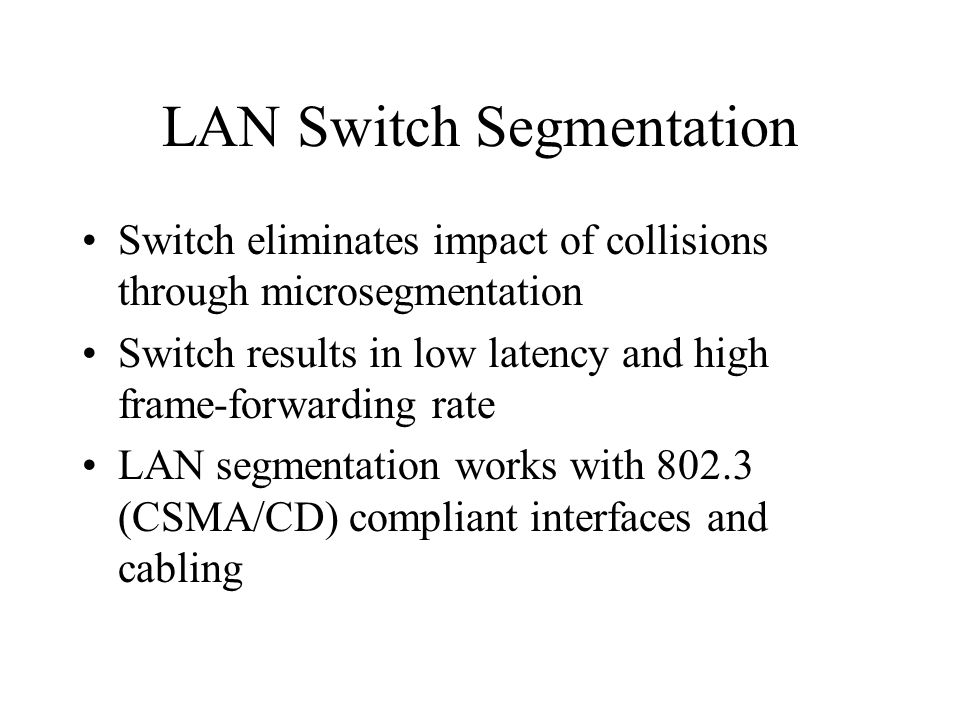 How a LAN Switch Operates Enables dedicated access, eliminates collisions, increases capacity, and supports multiple conversations Acts as multiport bridge creating smaller collisions domains; transparent to upper layers and uses layer 2 MAC address Forwards frames based on forwarding table and MAC addresses
