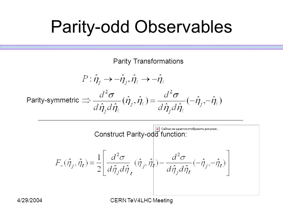 4/29/2004CERN TeV4LHC Meeting Parity-odd Observables Construct Parity-odd function: Parity Transformations Parity-symmetric