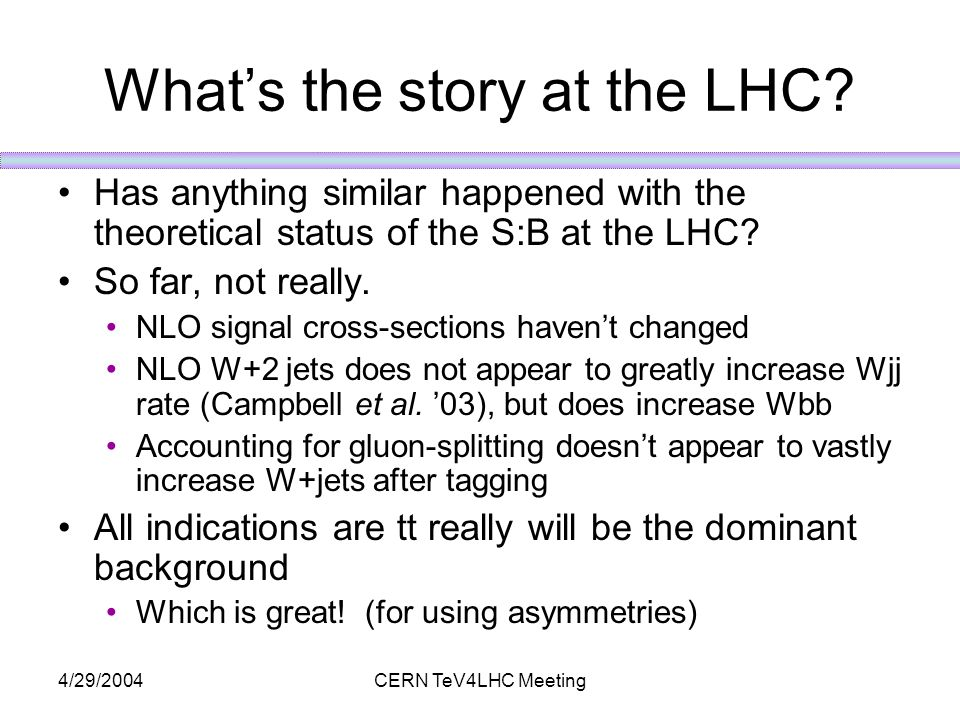 4/29/2004CERN TeV4LHC Meeting What's the story at the LHC.