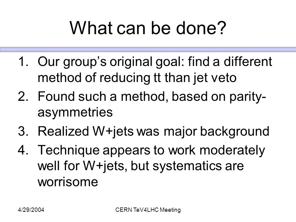 4/29/2004CERN TeV4LHC Meeting What can be done.