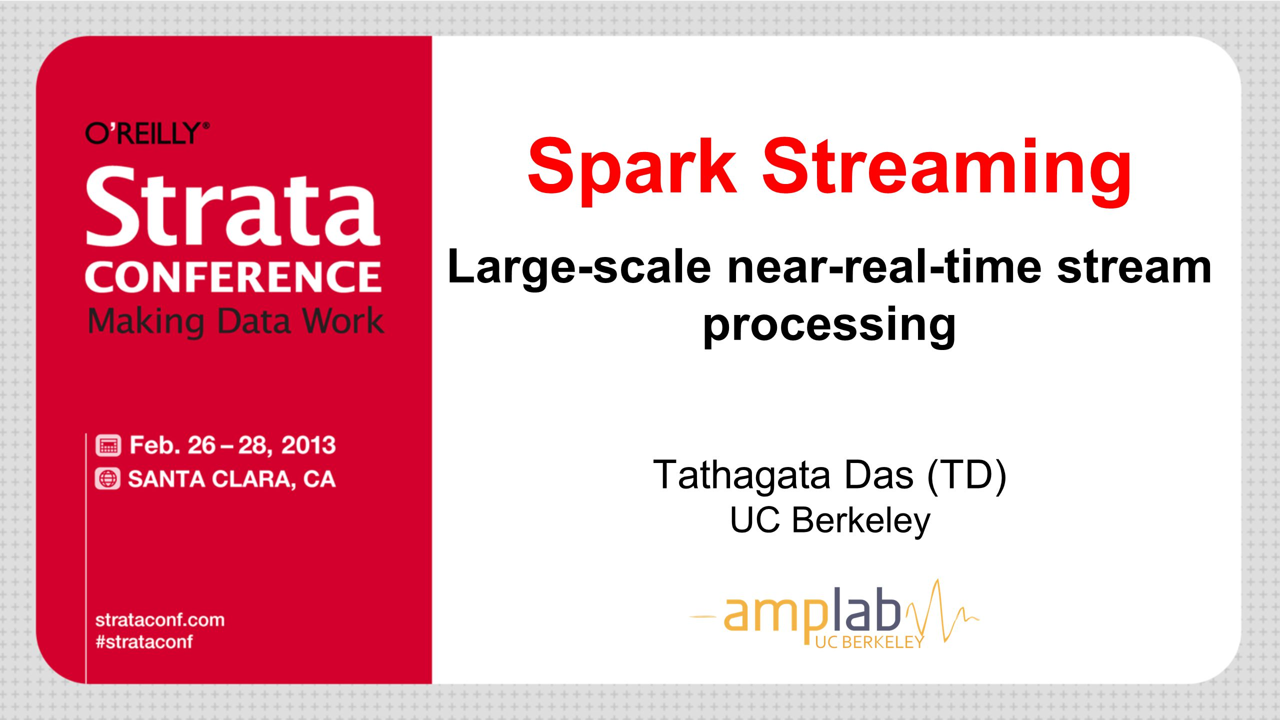 Spark Streaming Large-scale near-real-time stream processing Tathagata Das (TD) UC Berkeley UC BERKELEY