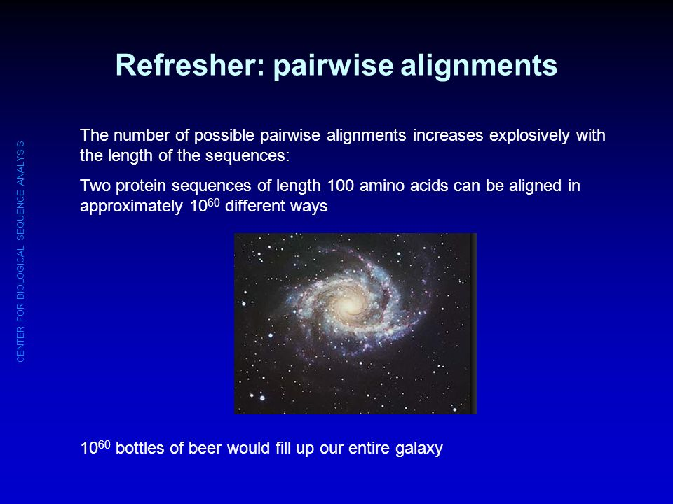 CENTER FOR BIOLOGICAL SEQUENCE ANALYSIS Refresher: pairwise alignments Solution:Solution: dynamic programming Essentially:Essentially: the best path through any grid point in the alignment matrix must originate from one of three previous points Far fewer computationsFar fewer computations Best alignment guaranteed to be foundBest alignment guaranteed to be found T C G C A T C A x