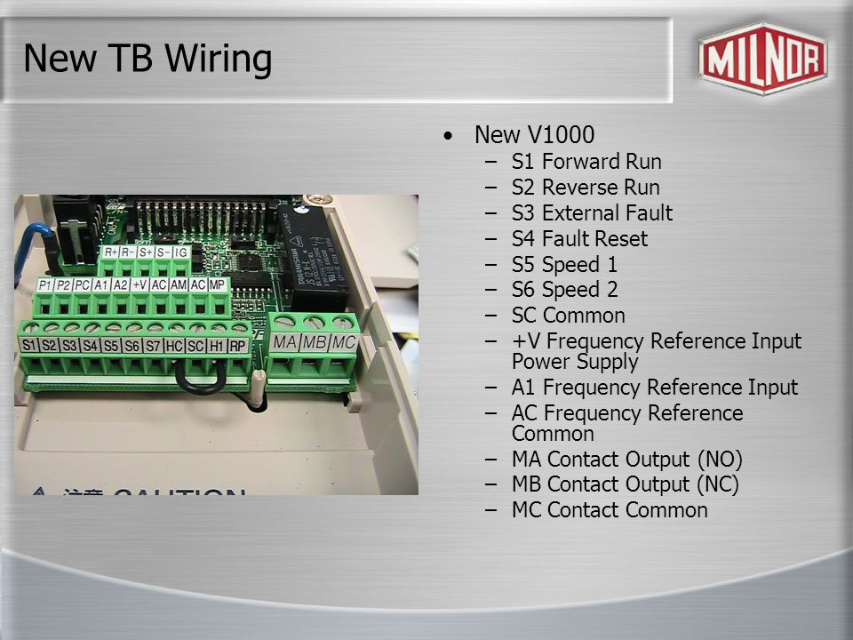 New TB Wiring New V1000 –S1 Forward Run –S2 Reverse Run –S3 External Fault –S4 Fault Reset –S5 Speed 1 –S6 Speed 2 –SC Common –+V Frequency Reference