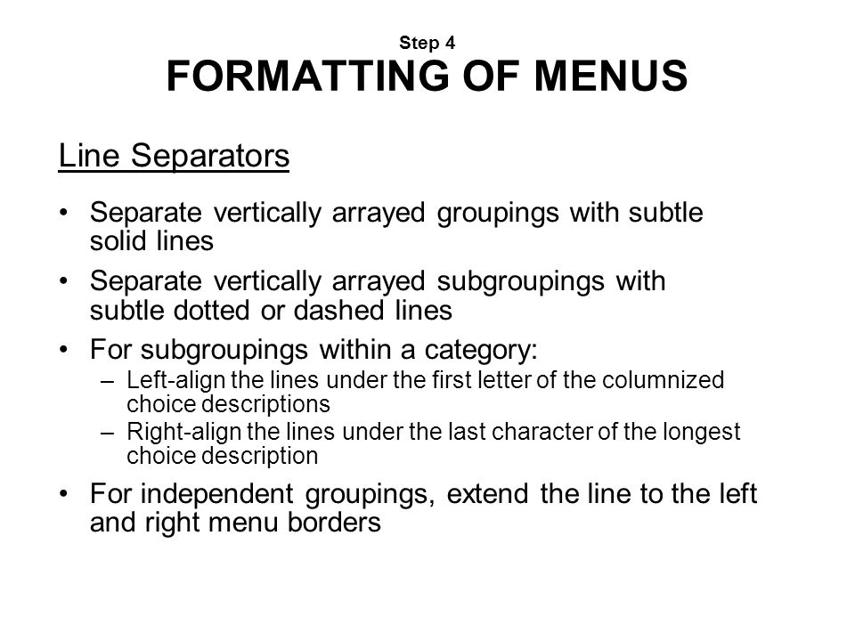 Step 4 FORMATTING OF MENUS Line Separators Separate vertically arrayed groupings with subtle solid lines Separate vertically arrayed subgroupings with