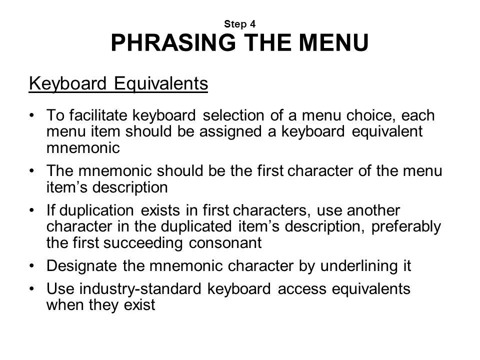 Step 4 PHRASING THE MENU Keyboard Equivalents To facilitate keyboard selection of a menu choice, each menu item should be assigned a keyboard equivale