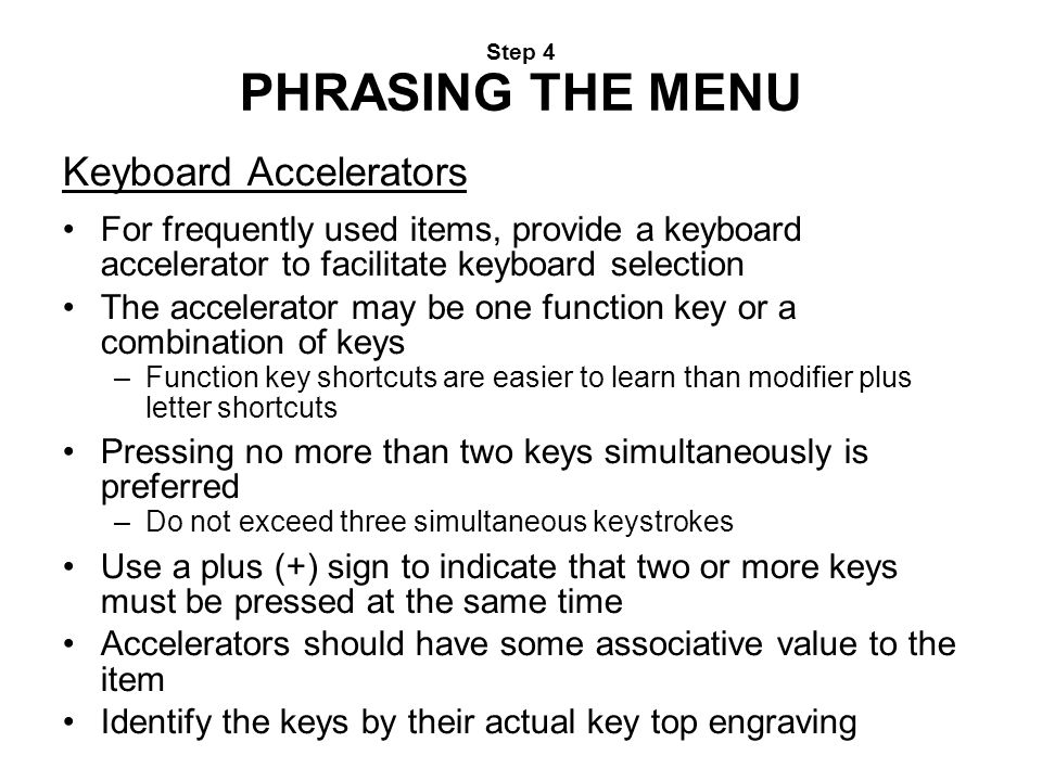Step 4 PHRASING THE MENU Keyboard Accelerators For frequently used items, provide a keyboard accelerator to facilitate keyboard selection The accelera