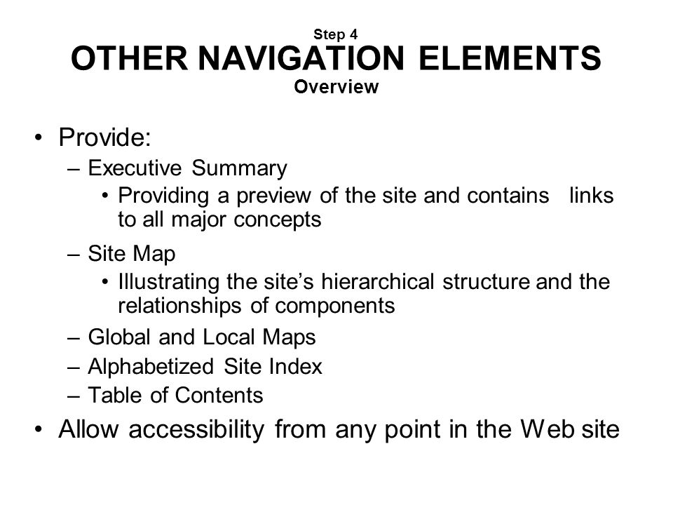Step 4 OTHER NAVIGATION ELEMENTS Overview Provide: –Executive Summary Providing a preview of the site and contains links to all major concepts –Site M