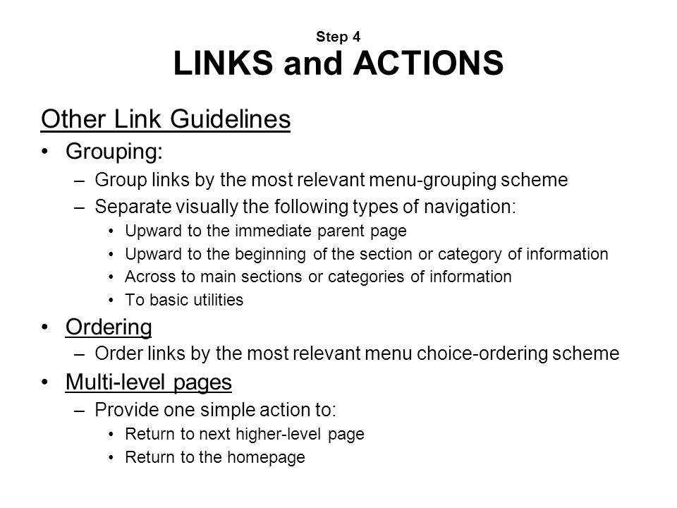 Step 4 LINKS and ACTIONS Other Link Guidelines Grouping: –Group links by the most relevant menu-grouping scheme –Separate visually the following types