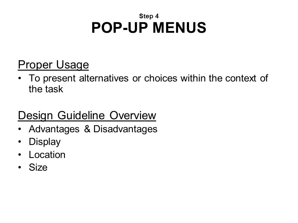Step 4 POP-UP MENUS Proper Usage To present alternatives or choices within the context of the task Design Guideline Overview Advantages & Disadvantage