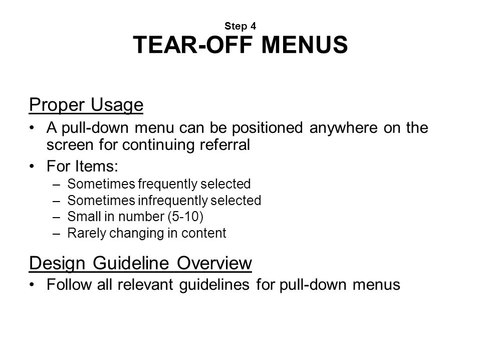 Step 4 TEAR-OFF MENUS Proper Usage A pull-down menu can be positioned anywhere on the screen for continuing referral For Items: –Sometimes frequently