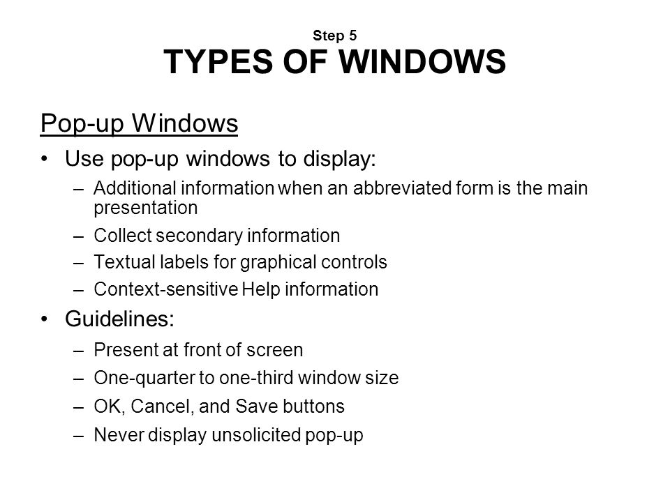 Step 5 TYPES OF WINDOWS Pop-up Windows Use pop-up windows to display: –Additional information when an abbreviated form is the main presentation –Colle
