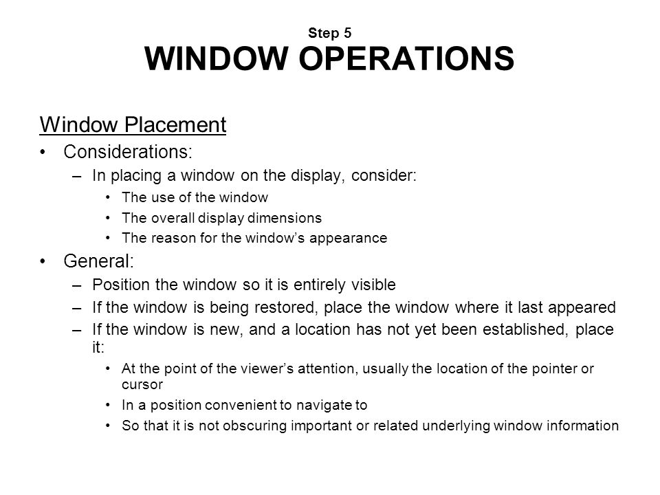 Step 5 WINDOW OPERATIONS Window Placement Considerations: –In placing a window on the display, consider: The use of the window The overall display dim