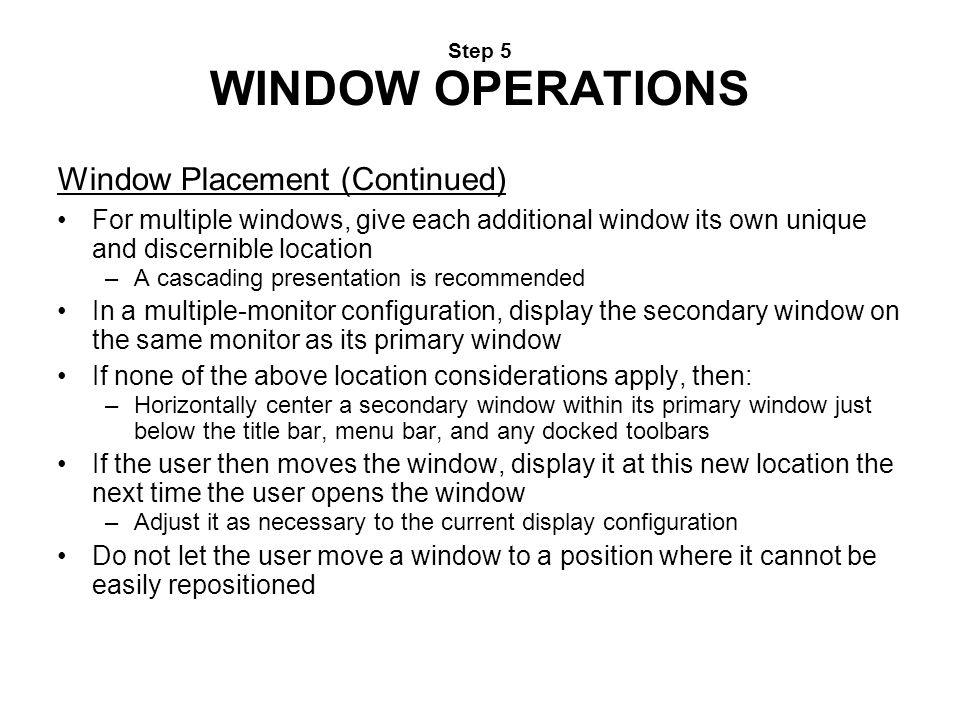 Step 5 WINDOW OPERATIONS Window Placement (Continued) For multiple windows, give each additional window its own unique and discernible location –A ca