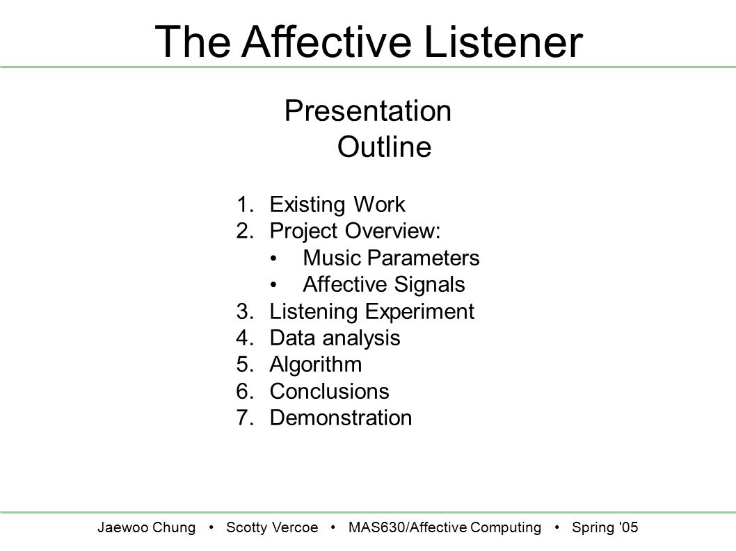 Jaewoo Chung Scotty Vercoe MAS630/Affective Computing Spring '05 The Affective Listener Presentation Outline 1. Existing Work 2. Project Overview: Mus