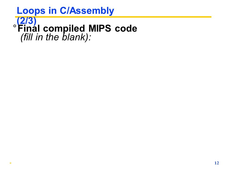 * 11 Loops in C/Assembly (1/3) ° Simple loop in C do { g = g + A[i];i = i + j;} while (i != h); ° Rewrite this as: Loop:g = g + A[i]; i = i + j; if (i