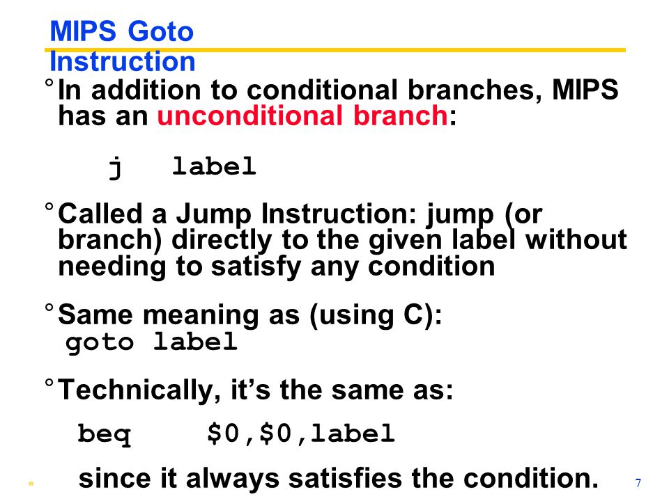 """* 6 MIPS Decision Instructions ° Decision instruction in MIPS: beq register1, register2, L1 beq is """"Branch if (registers are) equal"""" Same meaning as ("""