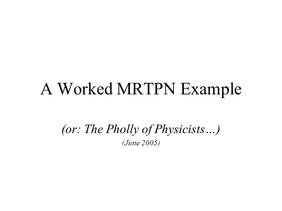 A Worked MRTPN Example (or: The Pholly of Physicists…) (June 2005)