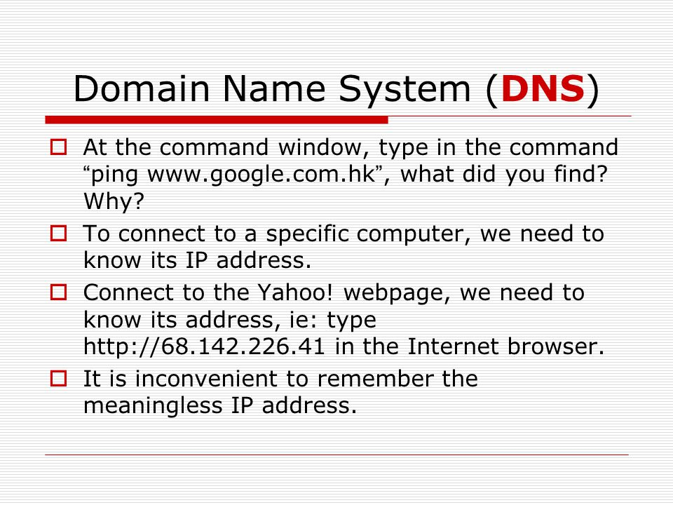 "Domain Name System (DNS)  At the command window, type in the command "" ping www.google.com.hk "", what did you find? Why?  To connect to a specific c"