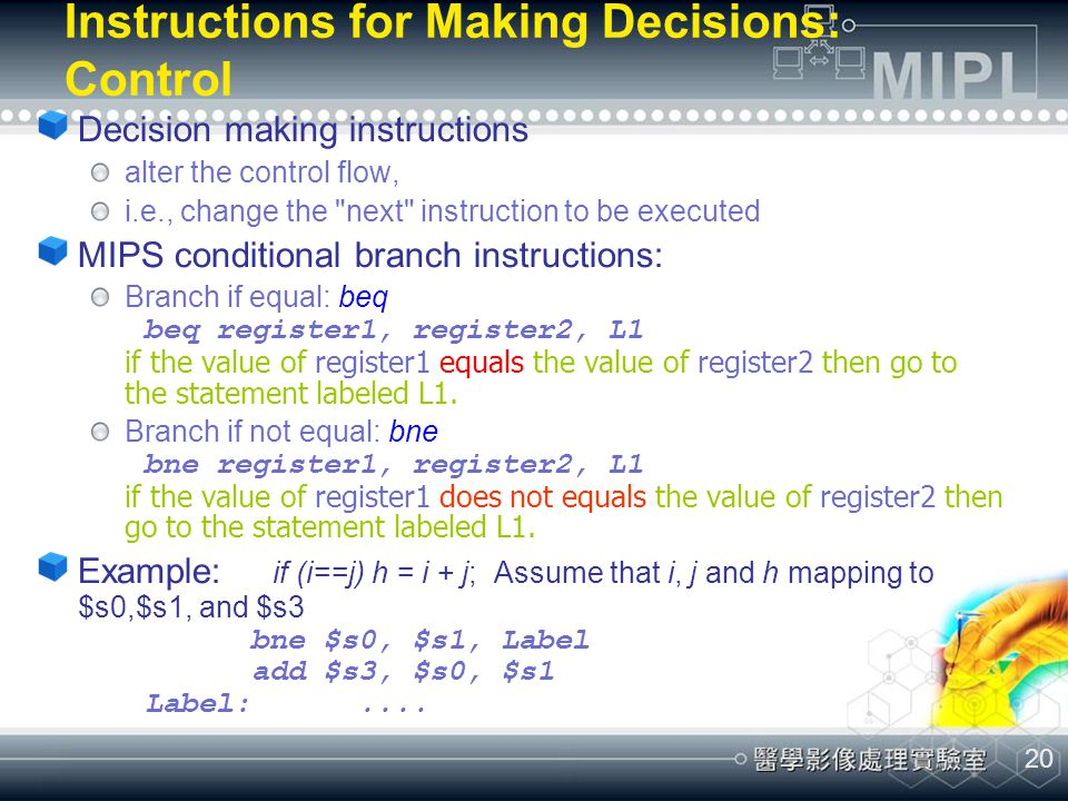 20 Decision making instructions alter the control flow, i.e., change the
