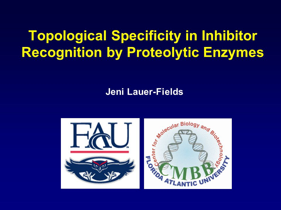 Topological Specificity in Inhibitor Recognition by Proteolytic Enzymes Jeni Lauer-Fields