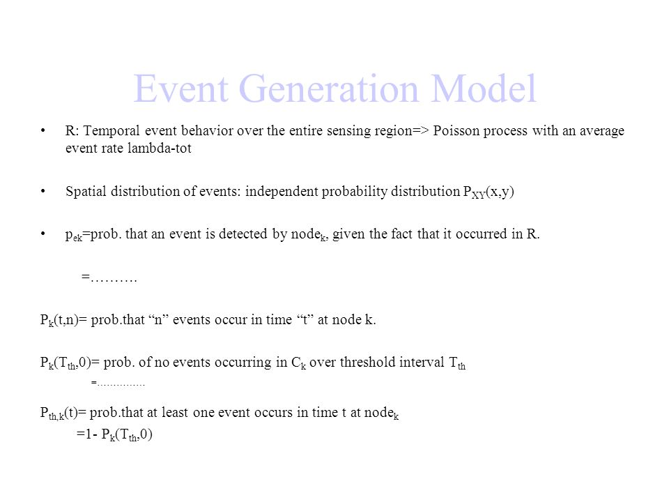 Event Generation Model R: Temporal event behavior over the entire sensing region=> Poisson process with an average event rate lambda-tot Spatial distr
