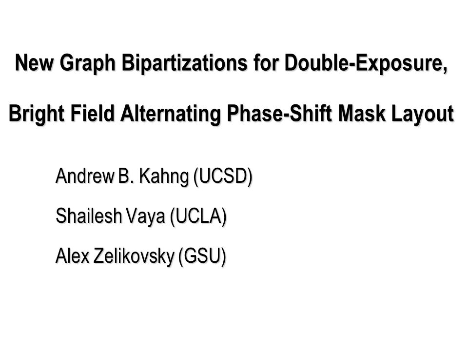 New Graph Bipartizations for Double-Exposure, Bright Field Alternating Phase-Shift Mask Layout Andrew B.