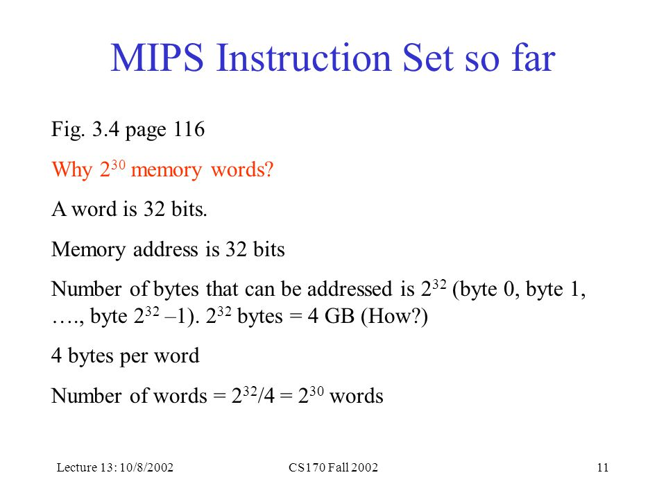 Lecture 13: 10/8/2002CS170 Fall 200211 MIPS Instruction Set so far Fig.
