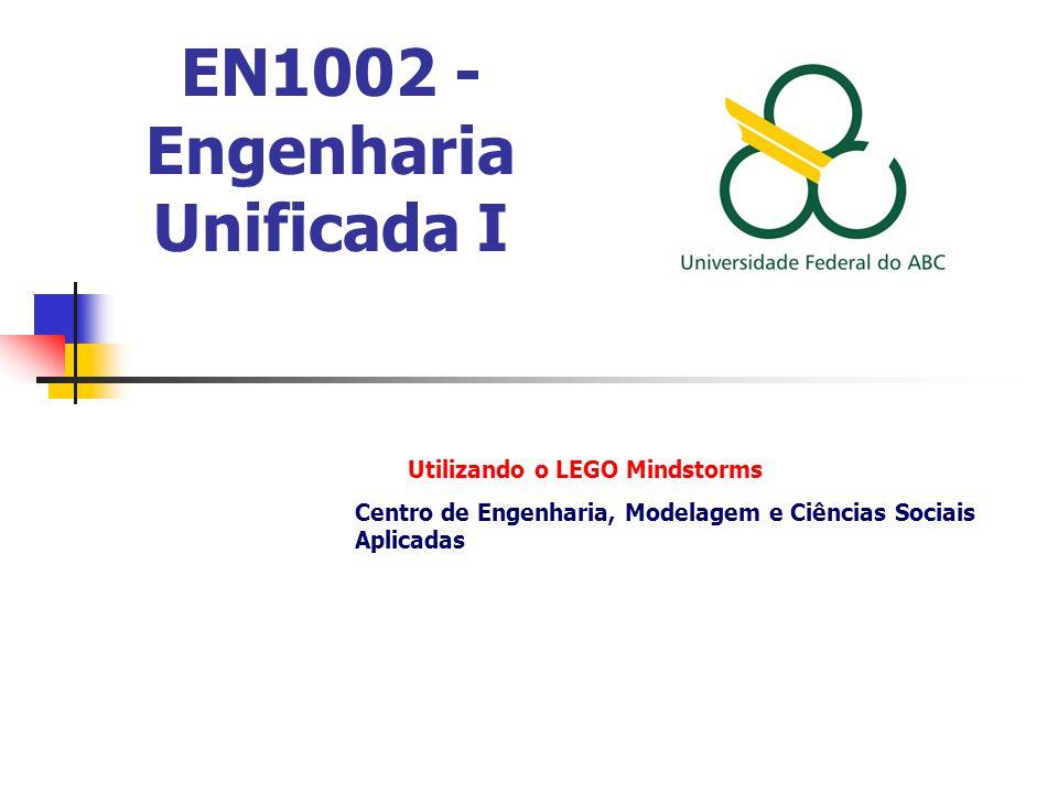 EN1002 - Engenharia Unificada I Utilizando o LEGO Mindstorms Centro de Engenharia, Modelagem e Ciências Sociais Aplicadas