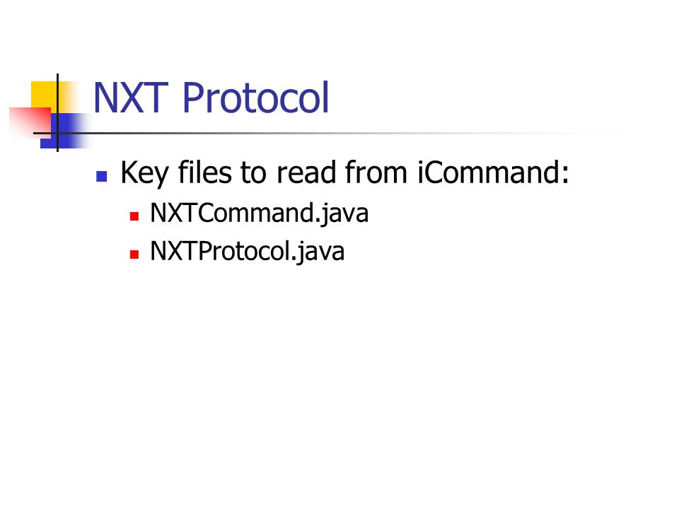 NXT Protocol Key files to read from iCommand: NXTCommand.java NXTProtocol.java
