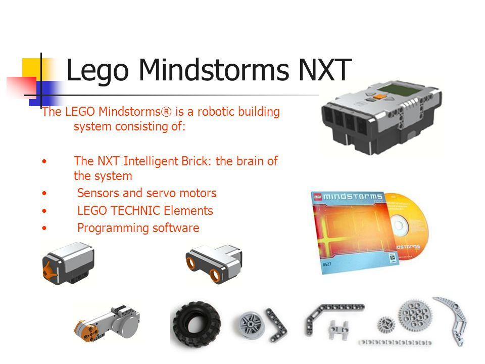 The LEGO Mindstorms® is a robotic building system consisting of: The NXT Intelligent Brick: the brain of the system Sensors and servo motors LEGO TECHNIC Elements Programming software Lego Mindstorms NXT