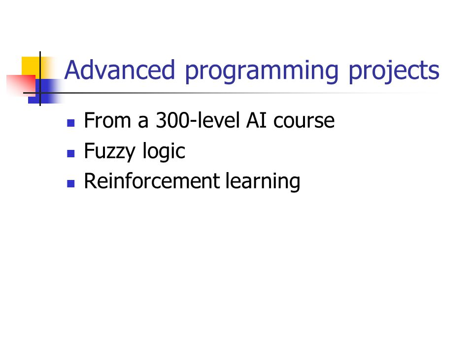 Advanced programming projects From a 300-level AI course Fuzzy logic Reinforcement learning