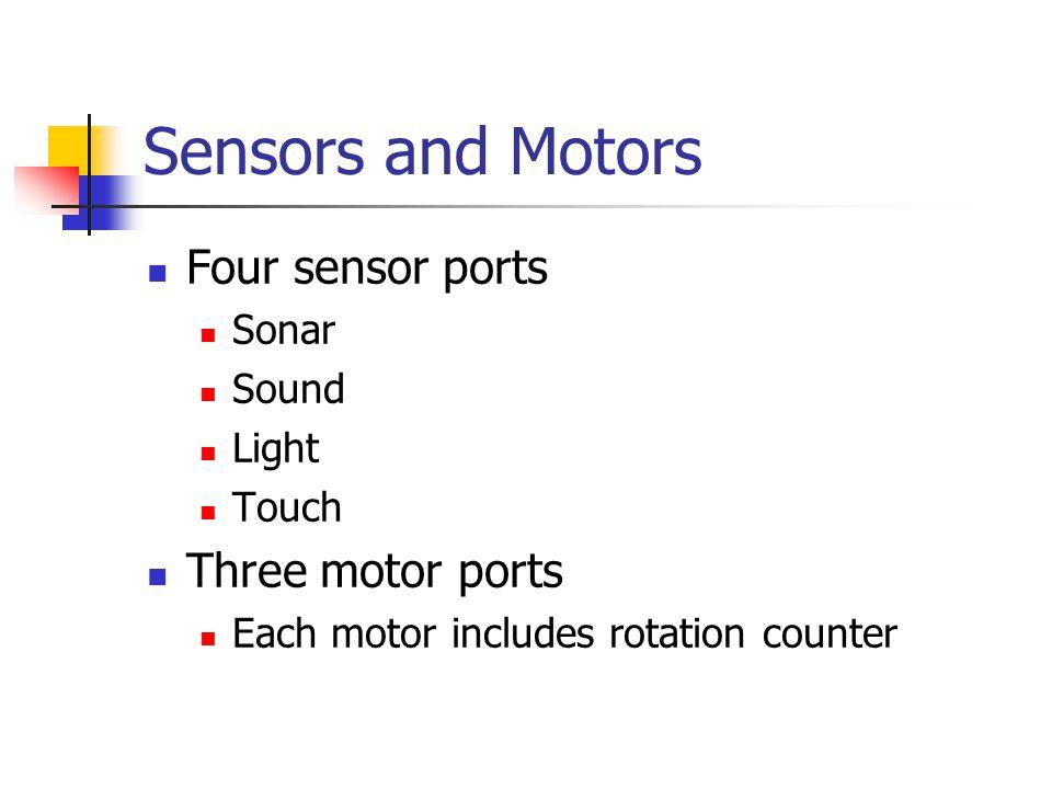 Example leJOS Program sonar = new UltrasonicSensor(SensorPort.S4); Motor.A.forward(); Motor.B.forward(); while (true) { if (sonar.getDistance() < 25) { Motor.A.forward(); Motor.B.backward(); } else { Motor.A.forward(); Motor.B.forward(); }