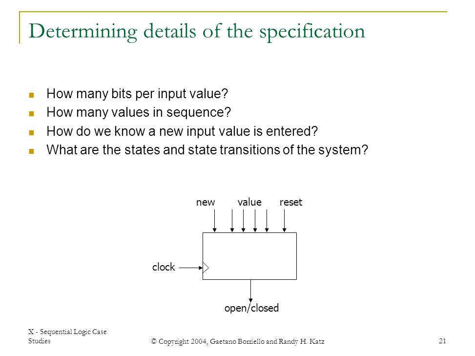 X - Sequential Logic Case Studies © Copyright 2004, Gaetano Borriello and Randy H. Katz 21 resetvalue open/closed new clock Determining details of the
